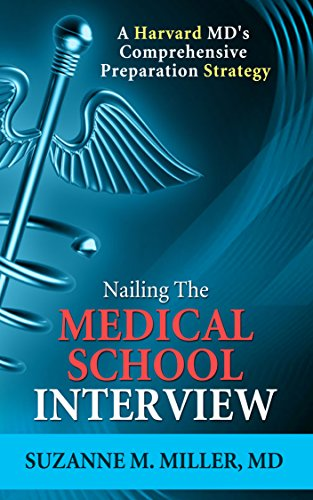 Nailing the Medical School Interview: A Harvard MD's Comprehensive Preparation Strategy, Suzanne Miller